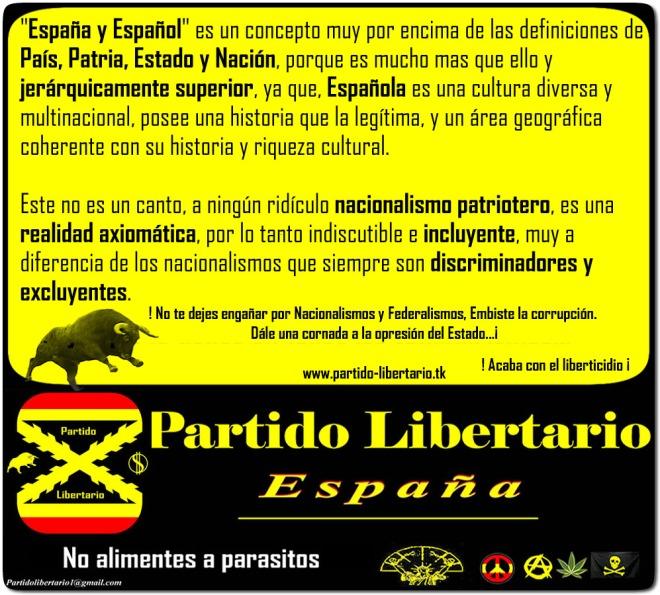 """""""España y Español"""" es un concepto muy por encima de las definiciones de País, Patria, Estado y Nación, porque es mucho mas que ello y jerárquicamente superior, ya que, Española es una cultura diversa y multinacional, posee una historia que la legítima, y un área geográfica coherente con su historia y riqueza cultural.  Este no es un canto, a ningún ridículo nacionalismo patriotero, es una realidad axiomática, por lo tanto indiscutible e incluyente, muy a diferencia de los nacionalismos que siempre son discriminadores y excluyentes."""