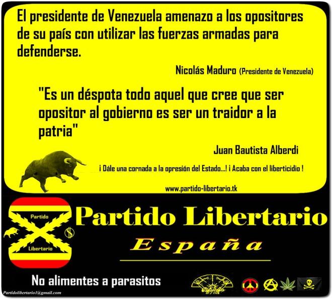 """El presidente de Venezuela amenazo a los opositores de su país con utilizar las fuerzas armadas para defenderse.  Nicolas Maduro (Presidente de Venezuela)  """"Es un despota todo aquel que cree que ser opositor al gobierno es ser un traidor a la patria""""  Juan Bautista Alberdi"""